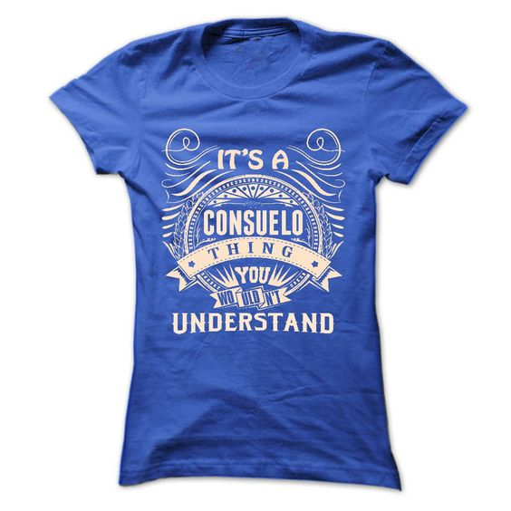CONSUELO .Its a CONSUELO ③ Thing You Wouldnt Understand - T Shirt, Hoodie, © Hoodies, Year,Name, BirthdayCONSUELO .Its a CONSUELO Thing You Wouldnt Understand - T Shirt, Hoodie, Hoodies, Year,Name, BirthdayCONSUELO, CONSUELO T Shirt, CONSUELO Hoodie, CONSUELO Hoodies, CONSUELO Year, CONSUELO Name, CONSUELO Birthday