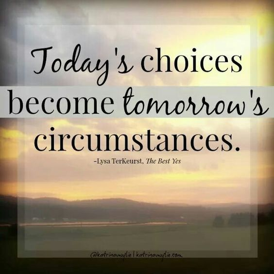 "I love this reminder from Lysa TerKeurst in ""The Best Yes"" regarding our choices - ""Today's choices become tomorrow's circumstances."" Yes! Even the little ones. #TheBestYes #Quote"