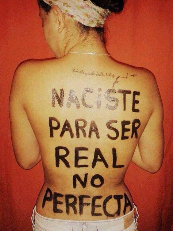 Naciste para ser real no perfecta