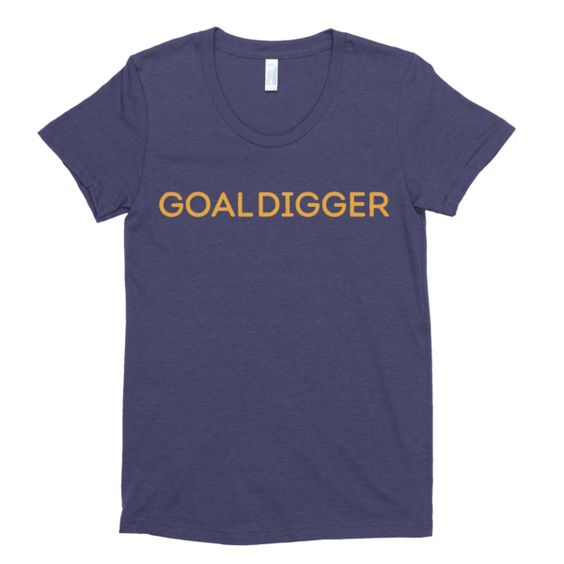 """Women's """"GoalDigger"""" Tee on WordGoods.com.   You won't want to take off this best-selling tee, featuring a uniquely soft triblend heather fabrication, modern feminine fit, crew neck and short sleeves.  Printed on Bella+Canvas Tri-Blend (50% Polyester / 25% Ring-Spun Cotton / 25% Rayon) construction. Model 8413."""