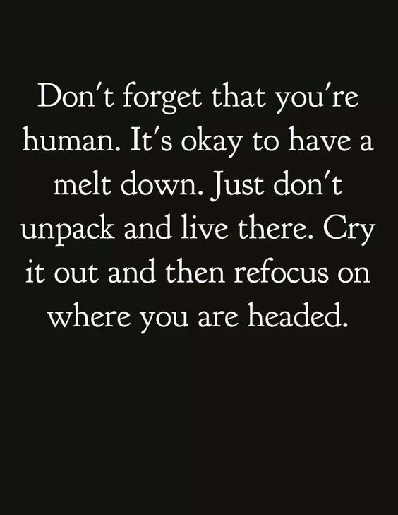 Love this! It's okay to break down and cry. You just have ...