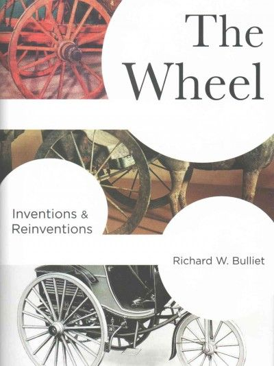 """""""The wheel : inventions & reinventions"""" / by Richard W. Bulliet"""