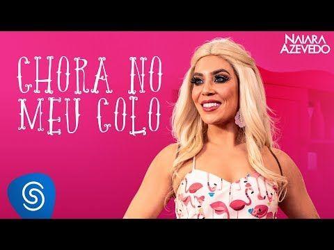 Chora No Meu Colo Naiara Azevedo Letra Da Musica Naiara