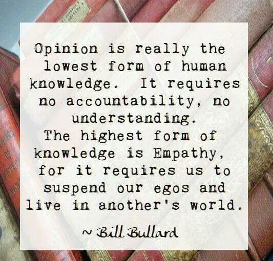 opinion is really the lowest form of human knowledge... || bill bullard