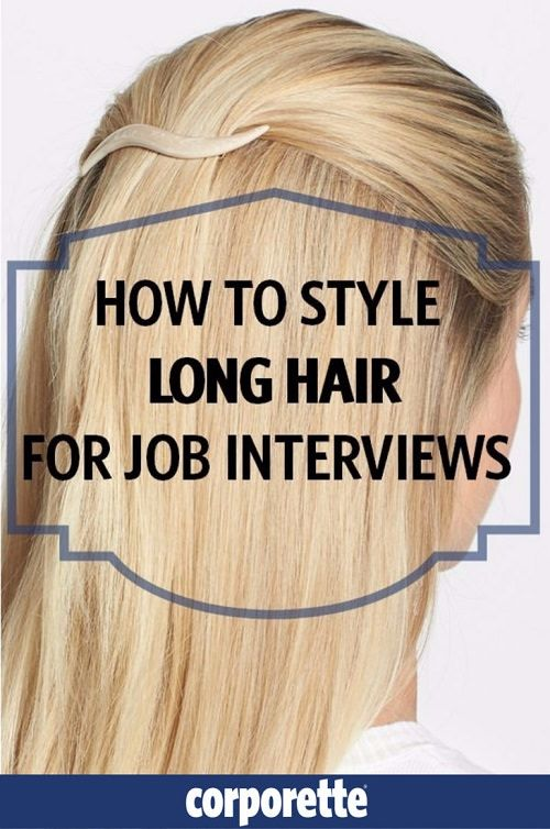 How To Style Long Hair For Job Interviews Long Hair Styles Job Interview Hairstyles Interview Hairstyles
