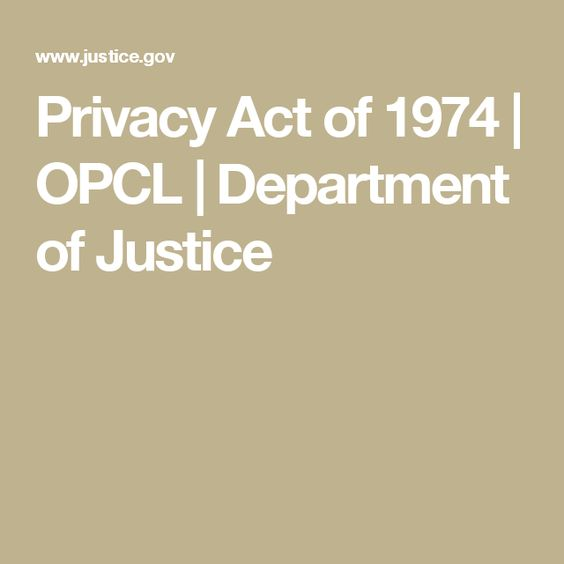 Privacy Act of 1974 | OPCL | Department of Justice