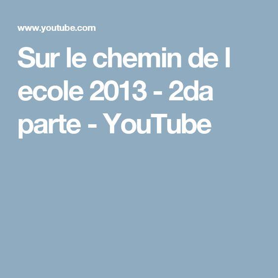 Sur le chemin de l ecole 2013 - 2da parte - YouTube