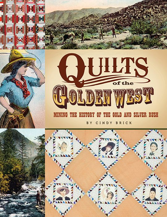 Quilts of the Golden West: Mining the History of the Gold and Silver Rush Cindy…