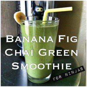 Banana Fig Chai Green Smoothie (for Ninjas)