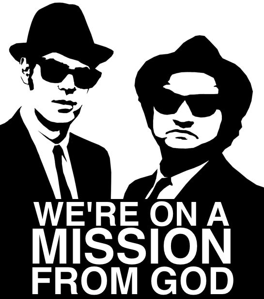106 Miles To Chicago Blues Brothers Quote: We're On A Mission From God. -The Blues Brothers.
