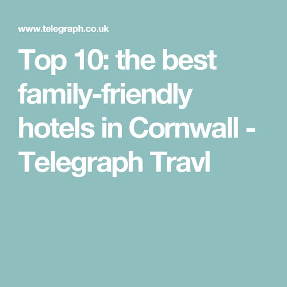 Top 10 The Best Family Friendly Hotels In Cornwall And