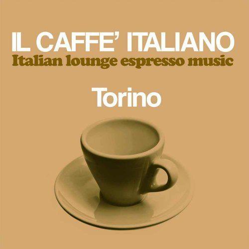 VA – Il caffè italiano: Torino (Italian Lounge Espresso Music) (2017)