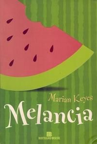 Melancia, Marian Keyes - Ed. Bertrand Brasil: gente, este é o terceiro livro que comecei a ler e não me envolveu... Mas com certeza um dia vou ler... rs... Nem que seja a força!