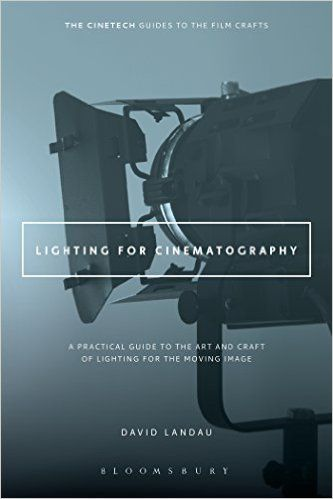 AmazonSmile: Lighting for Cinematography: A Practical Guide to the Art and Craft of Lighting for the Moving Image (The CineTech Guides to the Film Crafts) (8601406632875): David Landau: Books