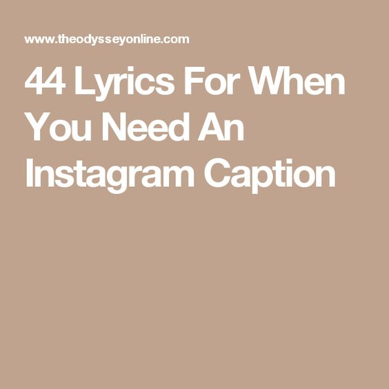44 Lyrics For When You Need An Instagram Caption