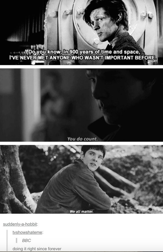 BBC | I've never met anyone who wasn't important before. | You do count. | We all Matter | Doctor Who | BBC Sherlock | BBC Merlin