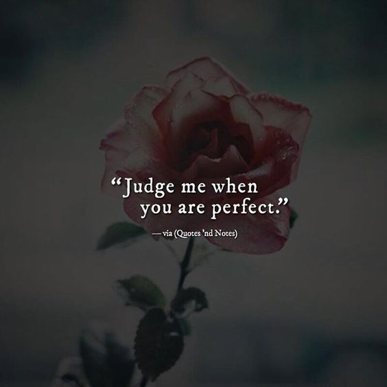 Judge me when you are perfect. via (http://ift.tt/2icpM66):