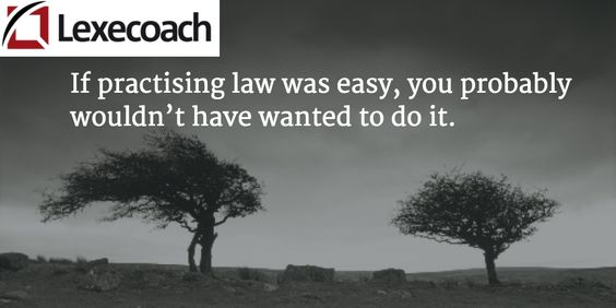 If practising law was easy, you probably wouldn't have wanted to do it. http://bit.ly/1PnJTrn