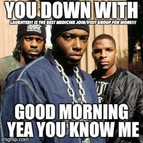 Pin By Christina Janey On Good Mornin Funny Good Morning Meme Good Morning Quotes Good Morning Song