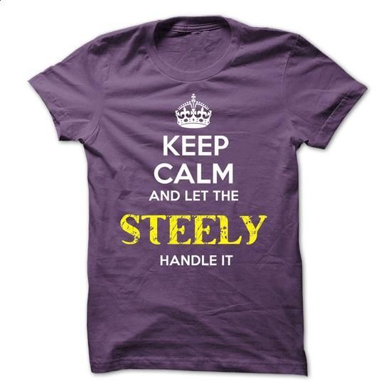 STEELY - KEEP CALM AND LET THE STEELY HANDLE IT - tshirt design #design shirts #hooded sweatshirt dress