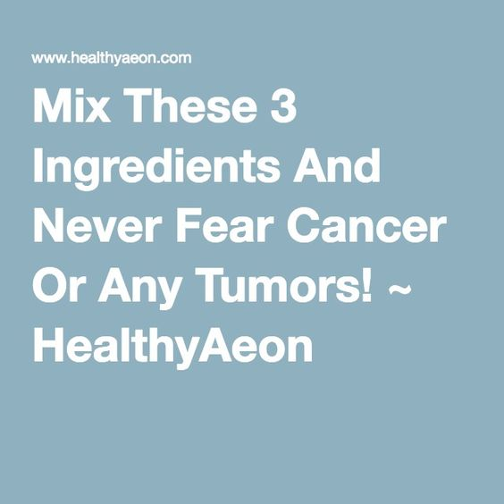 Mix These 3 Ingredients And Never Fear Cancer Or Any Tumors! ~ HealthyAeon