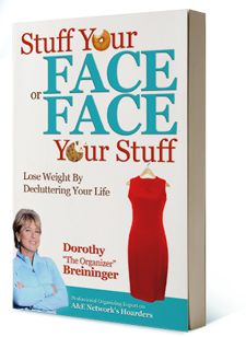 Stuff Your Face or Face Your Stuff: Empower your life through organization