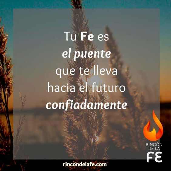 La Fe es un puente que nos hace avanzar hacia adelante. #Dios #God #amor #oración #sentimientos #cristo #fe: