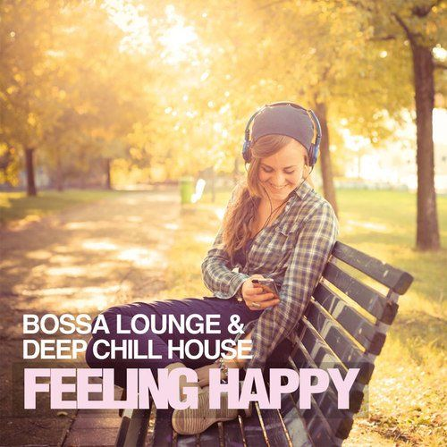 VA - Feeling Happy: Bossa Lounge and Deep Chill House (2016)