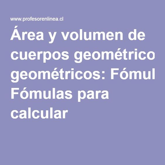 Área y volumen de cuerpos geométricos: Fómulas para calcular