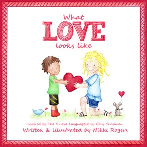 WHAT LOVE LOOKS LIKE A children's book about giving and receiving love. Inspired by The 5 Love languages ® by Gary Chapman.