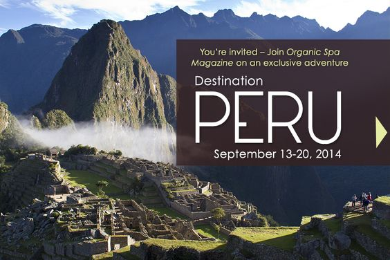 Join Organic Spa Magazine on an amazing adventure! | EcoTours - Destination Peru | @CW #OSMEcoTours #Peru