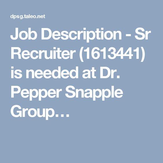 Job Description - Sr Recruiter (1613441) is needed at Dr Pepper