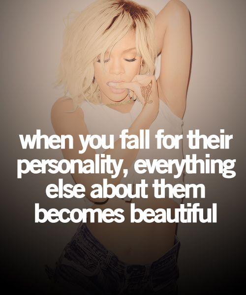 When you fall for their personality, everything about them becomes beautiful<3