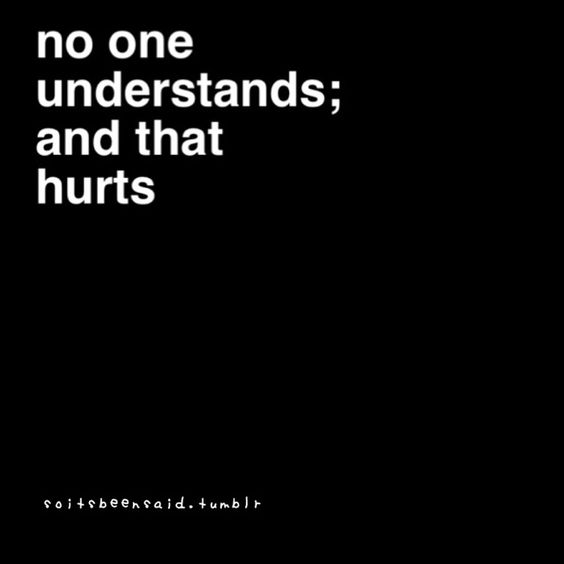 Quotes Quote Quotation Quotations No One Understands And That Hurts Pain Sad Lonely Alone