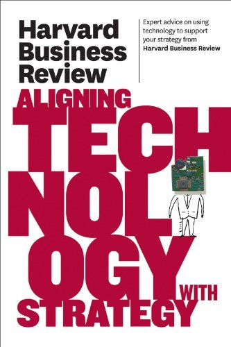 Harvard Business Review on Aligning Technology with Strategy - business review