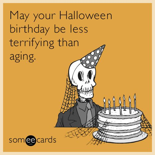 638a669e592dfb22bccc15bf9e5c0769 halloween ecards funny halloween today's news, entertainment, video, ecards and more at someecards,Halloween Happy Birthday Meme