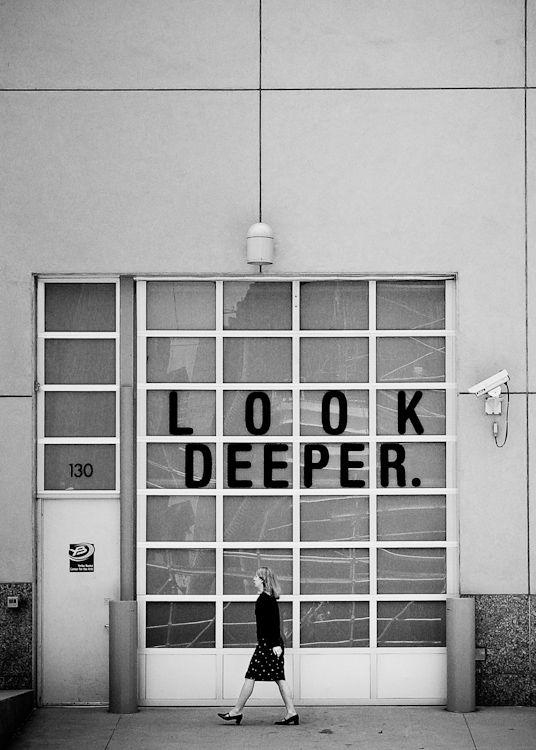 Look deeper.: