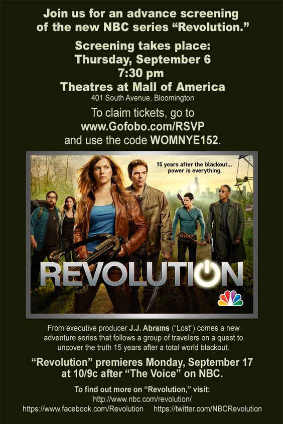 Minneapolis: #Revolution is coming!         Join us next Thursday (9/6) for a FREE screening of the pilot! The event is first come, first served – and we'd love for YOU to be front and center.         Theatres at Mall of America  401 South Ave  Bloomington, MN 55425  7:30PM