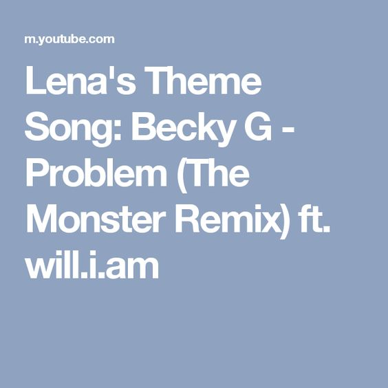 Lena's Theme Song & Singing Voice: Becky G - Problem (The Monster Remix)