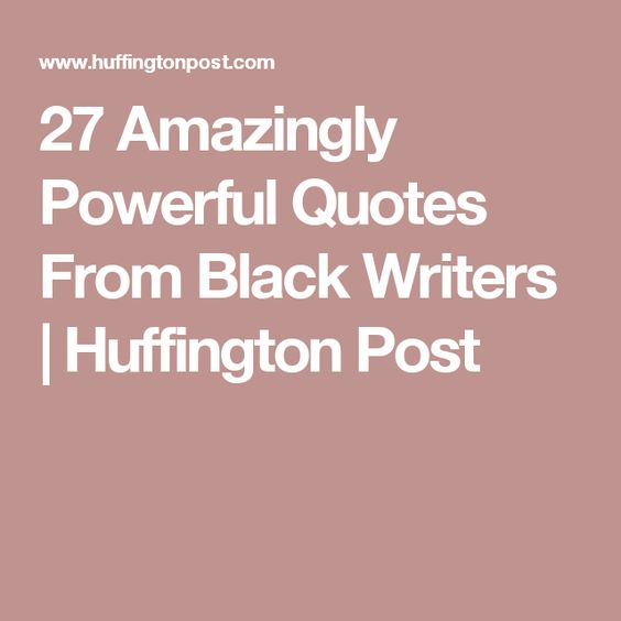 27 Amazingly Powerful Quotes From Black Writers | Huffington Post
