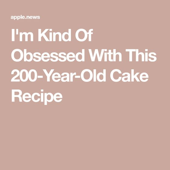 I'm Kind Of Obsessed With This 200-Year-Old Cake Recipe