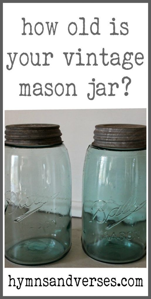How Old Is Your Vintage Mason Jar Vintage Mason Jars Mason Jars