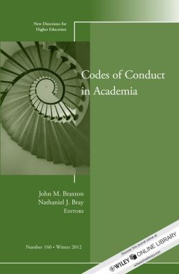 Braxton, John M, and Nathaniel J. Bray. Codes of Conduct in Academia. San Francisco: Jossey-Bass, 2012. Print.