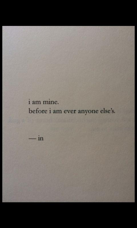 """I am mine, before I am anyone else's."""