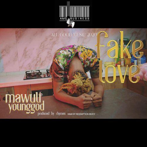 Mawuli Younggod Fake Love Prod By Rhymes Beatz Fake Love Rhymes Love