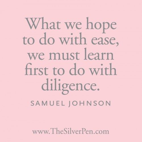 My favorite quote right now...Diligence: