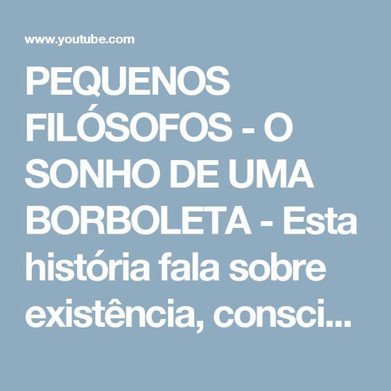 PEQUENOS FILÓSOFOS - O SONHO DE UMA BORBOLETA - Esta história fala sobre existência, consciência, fantasia e visão.