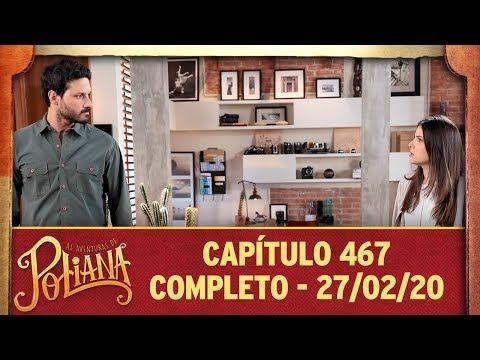 As Aventuras De Poliana Capitulo 467 27 02 20 Completo