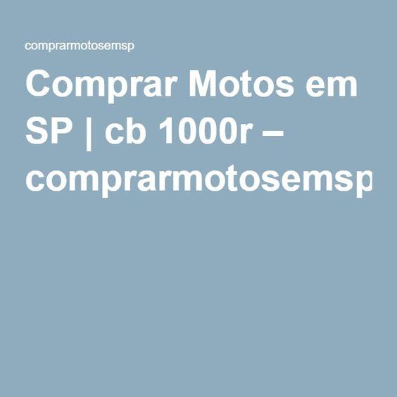Comprar Motos em SP | cb 1000r – comprarmotosemsp