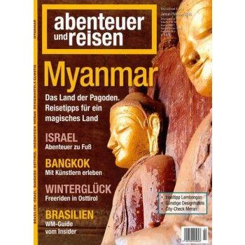 Myanmar - das magische Land der Pagoden im Magazin ABENTEUER & REISEN 2/2014 - die Zeitschrift mit weiteren Themen Israel, Bangkok, Freeriden in Osttirol, WM Guide Brasilien